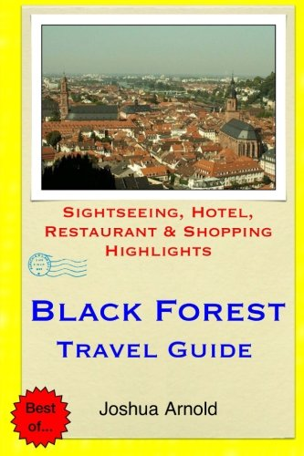 Black Forest Travel Guide: Sightseeing, Hotel, Restaurant & Shopping Highlights