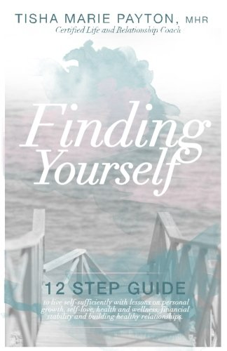 Finding Yourself: This is a twelve-step guide to living self-sufficient with lessons on personal growth, self-love, health and wellness, financial ... (Live Self-Sufficiently) (Volume 1)