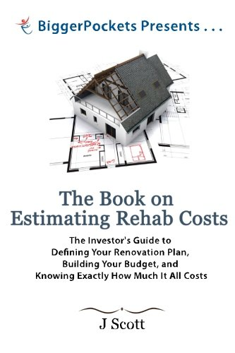 The Book on Estimating Rehab Costs: The Investor's Guide to Defining Your Renovation Plan, Building Your Budget, and Knowing Exactly How Much It All Costs (BiggerPockets Presents…)