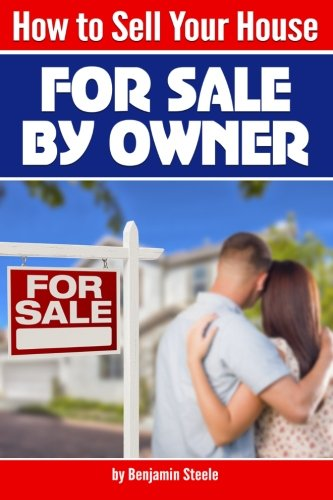 "How to Sell Your House ""For Sale By Owner"": An Essential Guide to Selling Your Own Home ( Sell Your Own Home 