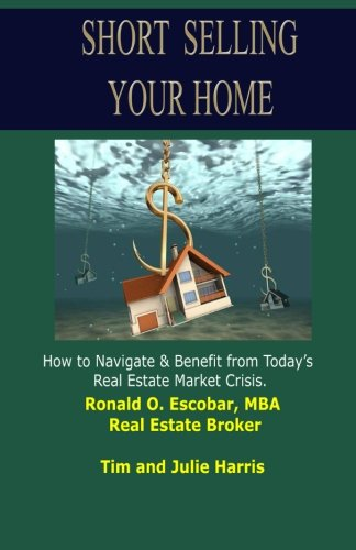 Short Selling Your Home: How to Navigate and Benefit from today's Real Estate Market Crash