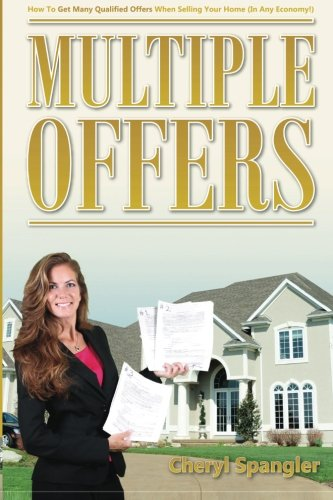 Multiple Offers: How To Get Many Qualified Offers When Selling Your Home, Regardless of the Economy