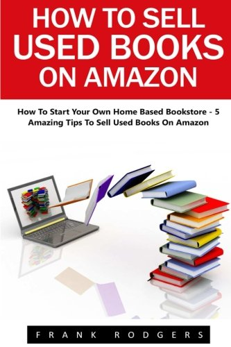How To Sell Used Books On Amazon: How To Start Your Own Home Based Bookstore - 5 Amazing Tips To Sell Used Books On Amazon! (Passive Income, Selling Books On Amazon, Home-Based Bookstore)