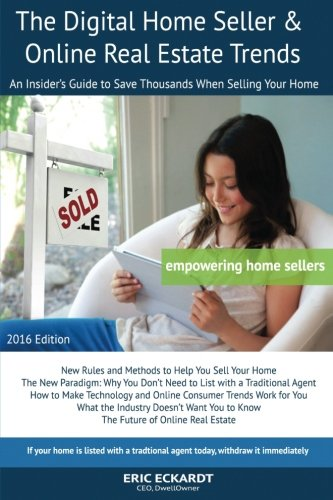 The Digital Home Seller & Online Real Estate Trends: An Insider's Guide to Save Thousands When Selling Your Home #1 FSBO Real Estate Book for Home-Sellers (FSBO)