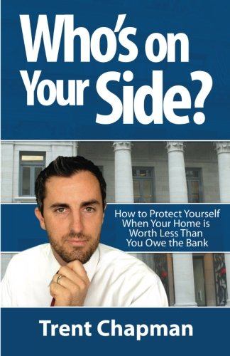 Who's On Your Side?: How to Protect Yourself When Your Home Is Worth Less Than You Owe The Bank