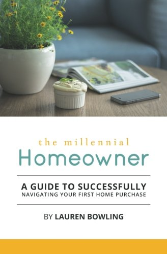 The Millennial Homeowner: A Guide to Successfully Navigating Your First Home Purchase